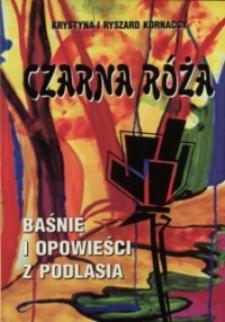 Czarna róża : baśnie i opowieści z Podlasia