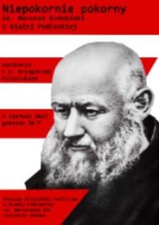 """Plakat : Spotkanie """"Niepokornie pokorny bł Honorat Koźmiński z Białej Podlaskiej: : spotkanie z"""