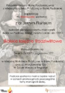"""Plakat : Spotkanie """"Bialskie księżne Radziwiłłowe"""". Cz.3 : spotkanie z dr Jerzym Flisińskim (24.03.2017 r.)"""
