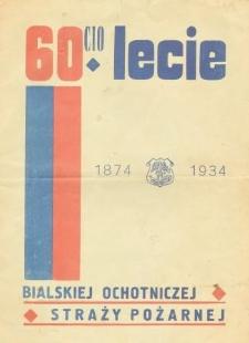 60-lecie Bialskiej Ochotniczej Straży Pożarnej : 1874-1934 : [jednodniówka]