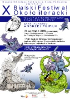 """Plakat: X Bialski Festiwal Okołoliteracki """"mocny wątek historyczny z dawką fantastyki"""" Gość honorowy Andrzej Pilipiuk"""