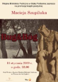 """Plakat : [Inc.:] Miejska Biblioteka Publiczna w Białej Podlaskiej zaprasza na promocję książki poetyckiej Macieja Szupiluka """"Bug&Bóg""""..."""