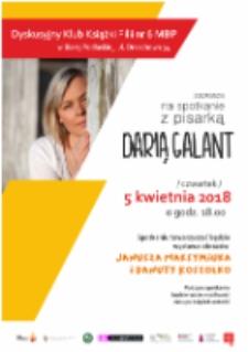 Plakat : [Inc.:]Dyskusyjny Klub Książki Filii nr 6 MBP w Białej Podlaskiej zaprasza na spotkanie z pisarką Darią Galant, 5 kwietnia 2018 r.