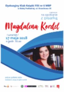 Plakat : [Inc.:]Dyskusyjny Klub Książki Filii nr 6 MBP w Białej Podlaskiej zaprasza na spotkanie z pisarką Magdaleną Kordel, 17 maja 2018 r.