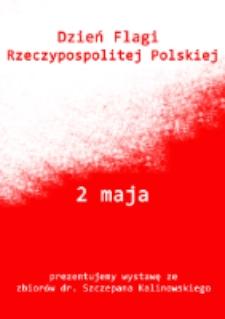 Afisz : Dzień Flagi Rzeczypospolitej Polskiej [...] prezentujemy wystawę ze zbiorów dr. Szczepana Kalinowskiego