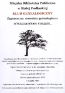 """Plakat : [Inc.:] Miejska Biblioteka Publiczna w Białej Podlaskiej Klub Genealogiczny zaprasza na warsztaty genealogiczne """"W poszukiwaniu korzeni..."""""""