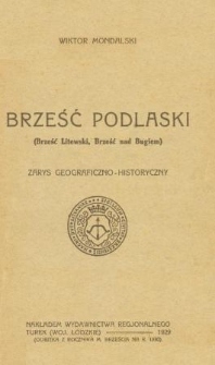 Brześć Podlaski ( Brześć Litewski, Brześć nad Bugiem ) : zarys geograficzno-historyczny