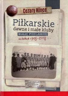 Piłkarskie dawne i małe kluby Białej Podlaskiej w latach 1918-2018