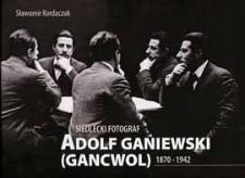 Siedlecki fotograf Adolf Ganiewski (Gancwol) : 1870-1942