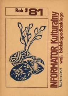 Informator kulturalny woj. bialskopodlaskiego R. 2 (1981) kwiecień