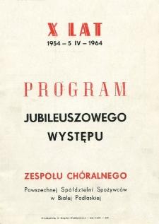 """Program jubileuszowego występu Zespołu Chóralnego Powszechnej Spółdzielni Spożywców """"Społem"""" w Białej Podlaskiej : X lat 1954 - 5 IV - 1964"""