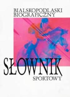 Bialskopodlaski biograficzny słownik sportowy