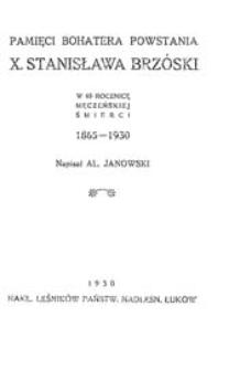Pamięci bohatera powstania x. Stanisława Brzóski : w 65 rocznicę męczeńskiej śmierci 1865 -1930