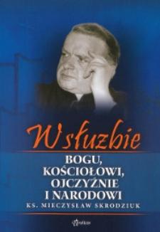 W służbie Bogu, Kościołowi, Ojczyźnie i Narodowi : ks. Mieczysław Skrodziuk