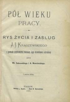 Pół wieku pracy : rys życia i zasług J. I. Kraszewskiego : z powodu pięćdziesiątej rocznicy Jego działalności