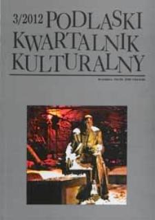 Podlaski Kwartalnik Kulturalny R. 25 (2012) nr 3