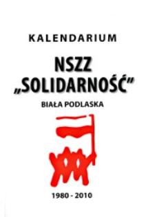 """Kalendarium NSZZ """"Solidarność"""" Biała Podlaska 1980-2010"""