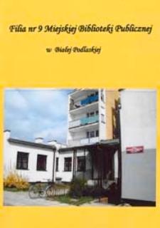 Kronika Filii nr 9 Miejskiej Biblioteki Publicznej w Białej Podlaskiej : lata 2002-2009