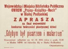 """Afisz : [Wojewódzka i Miejska Biblioteka Publiczna [...] zaprasza na finał wojewódzki konkursu twórczosci plastycznej Dzieci """"Gdybym był pisarzem i malarzem"""""""