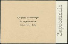 """Zaproszenie : [Inc.:] Otwarcie wystawy """"Od pióra trzcinowego do edytora tekstu : historia pisma i druku"""""""