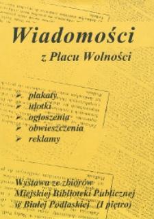 Ulotka : Wiadomości z Placu Wolności : wystawa ze zbiorów Miejskiej Biblioteki Publicznej w Białej Podlaskiej