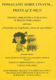 """Plakat : [Inc.:] Miejska Biblioteka Publiczna w Białej Podlaskiej pod hasłem """"Podziel się książkami, z których wyrośliśmy"""" prowadzi zbiórkę książek dla dzieci, 1-31 maja 2004 r."""