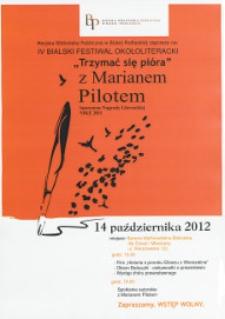 """Plakat : IV Bialski Festiwal Okołoliteracki """"Trzymać się pióra"""" z Marianem Pilotem, 14 października 2012 r."""