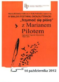 """Ulotka z programem : IV Bialski Festiwal Okołoliteracki """"Trzymać się pióra"""" z Marianem Pilotem, 14 października 2012 r."""