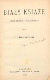 Biały książę : czasy Ludwika Węgierskiego. T. 1