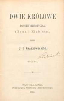 Dwie królowe : powieść historyczna : Bona i Elżbieta. T. 3