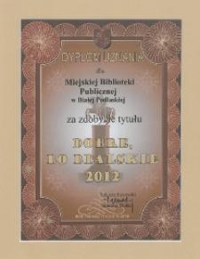 """Dyplom uznania dla Miejskiej Biblioteki Publicznej w Białej Podlaskiej za zdobycie tytułu """"Dobre, bo bialskie"""" 2012"""