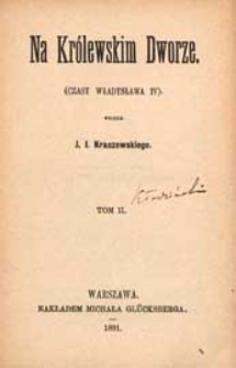 Na królewskim dworze : (czasy Władysława IV). T. 2