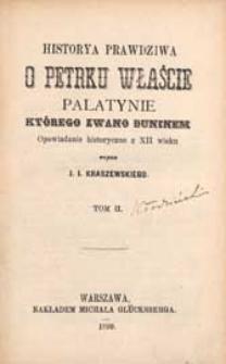 Historya prawdziwa o Petrku Właście Palatynie, którego zwano Duninem : opowiadanie historyczne z 12 w. T. 2