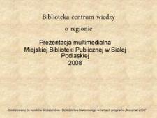 Biblioteka centrum wiedzy o regionie : prezentacja multimedialna Miejskiej Biblioteki Publicznej w Białej P