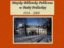 Miejska Biblioteka Publiczna w Białej Podlaskiej 1938-2008