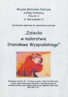 """Afisz : [Inc.] Wystawa """"Dziecko w malarstwie Stanisława Wyspiańskiego"""", 15-31 maja 2007 r."""