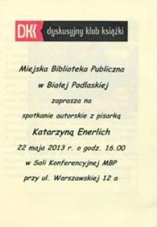 Afisz : [Inc.:] Spotkanie autorskie z pisarką Katarzyną Enerlich, 22.05.2013 r.
