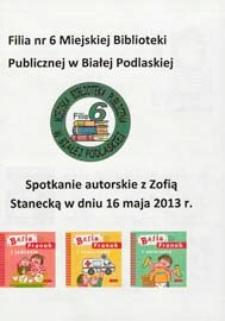 Afisz : [Inc.:] Filia nr 6 Miejskiej Biblioteki Publicznej w Białej Podlaskiej : Spotkanie autorskie z Zofią Stanecką w dniu 16 maja 2013 r.