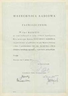 Zaświadczenie : [Inc.:] Pan Jan Makaruk po wysłuchaniu Pierwszego Kursu Wszechnicy Radiowej w roku 1948/49 [...] złożył egzamin z wynikiem pomyślnym